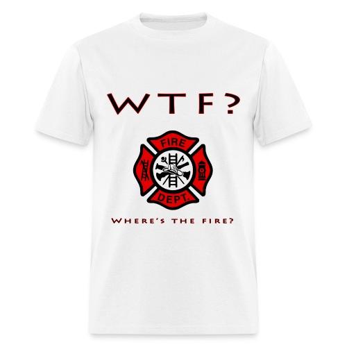 WTF?  Where's the fire? white t-shirt - Men's T-Shirt