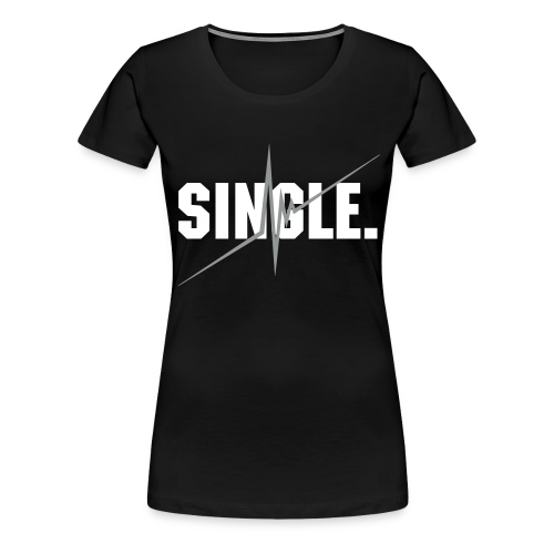 SINGLE. - Women's Premium T-Shirt