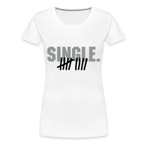 SINGLE!! - Women's Premium T-Shirt