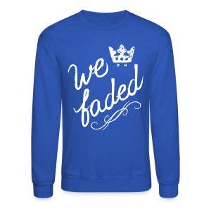 We Faded [faded f on back] - Crewneck Sweatshirt