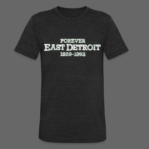 Forever East Detroit - Unisex Tri-Blend T-Shirt by American Apparel