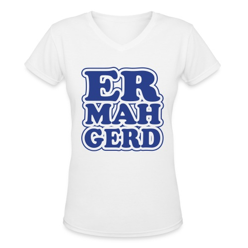 ER MAH GERD Female Tee - Women's V-Neck T-Shirt