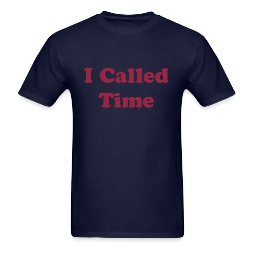 Motivation Series: I Called Time - Men's T-Shirt