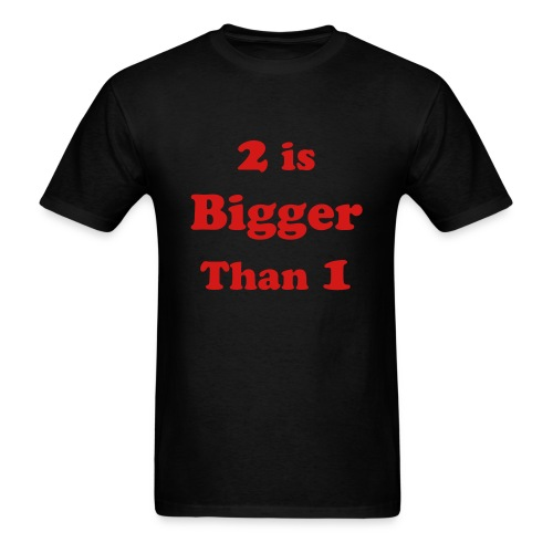 Motivation Series: 2 is Bigger Than 1 - Men's T-Shirt