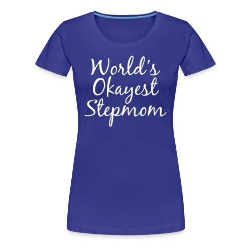 World's Okayest Stepmom - Women's Premium T-Shirt