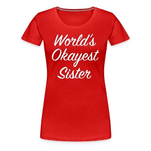 World's Okayest Sister - Women's Premium T-Shirt