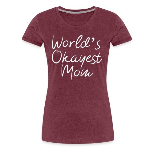 World's Okayest Mom - Women's Premium T-Shirt