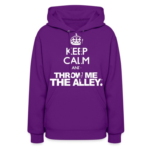 Keep Calm and Throw Me The Alley™ - Women's Hoodie
