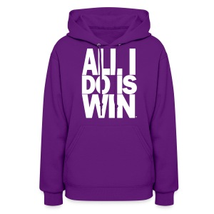 All I Do Is Win™ - Women's Hoodie