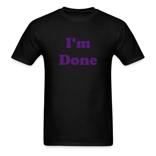 Motivation Series: I'm Done - Men's T-Shirt