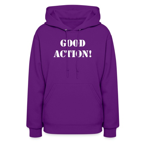 Women's Hoodie - The newest catch phrase is now available for your t-shirt or hoodie! If something positive happens, that's GOOD ACTION. Sport this cool product to show your on the up and up.