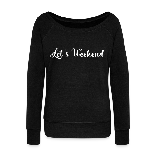 let's weekend  - Women's Wideneck Sweatshirt
