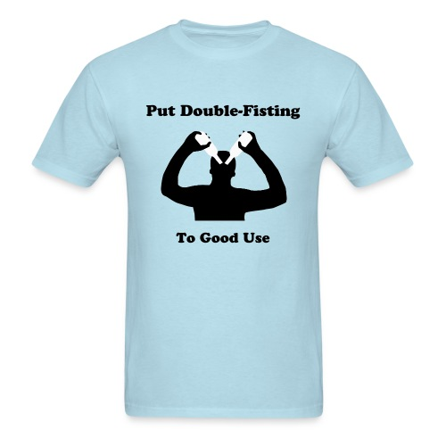Put Double-Fisting To Good Use - Men's T-Shirt