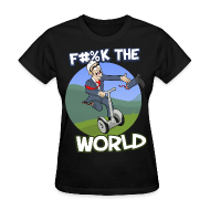 T-Shirts ~ Women's T-Shirt ~ F#%K The World! (Women)