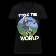 Women's T-Shirts ~ Women's T-Shirt ~ F#%K The World! (Women)