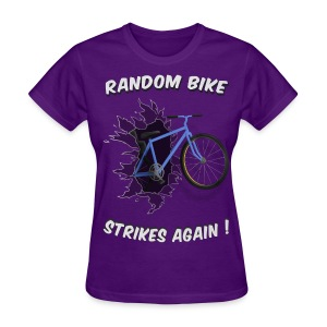 Women's T-Shirt - That damned bike comes when no one expects it to inflict pain to those it deems less worthy. Wear this with pride, as it may save you when Random Bike decides you are next...
