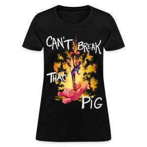 Cant Break That Pig (Women) - Women's T-Shirt