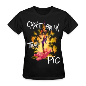 Women's T-Shirt - For those that try but just cannot break said Pig.