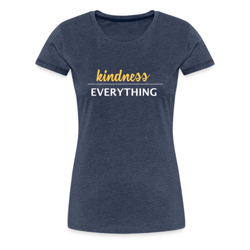 Kindness Over Everything - Women's Premium T-Shirt