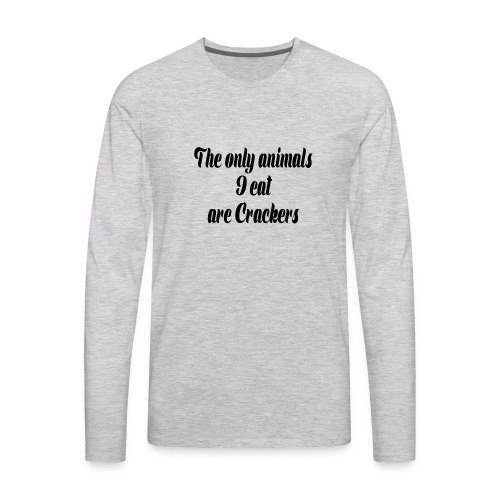 THE ONLY ANIMALS I EAT ARE CRACKERS - Men's Premium Long Sleeve T-Shirt