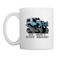 Mugs & Drinkware ~ Coffee/Tea Mug ~ We Don't Need Roads