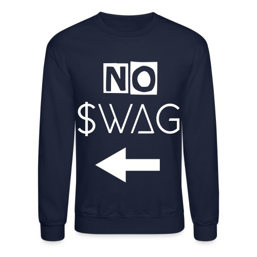 No SWAG - Crewneck Sweatshirt