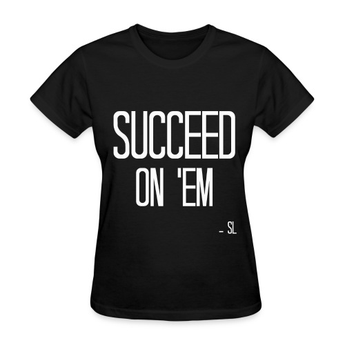 Black Women's SUCCEED ON 'EM Slogan Quotes Motivation T-shirt Clothing by Stephanie Lahart  - Women's T-Shirt