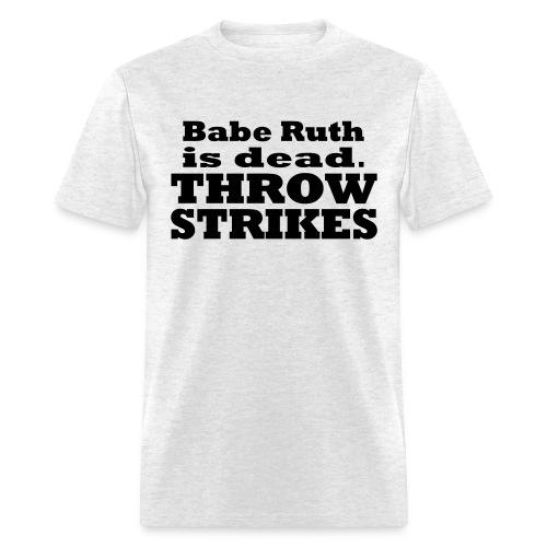 Babe Ruth is dead - Men's T-Shirt
