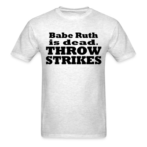 Babe Ruth is dead - Men's T-Shirt