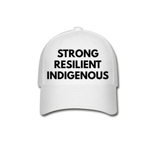 Baseball Cap - strong resilient indigenous