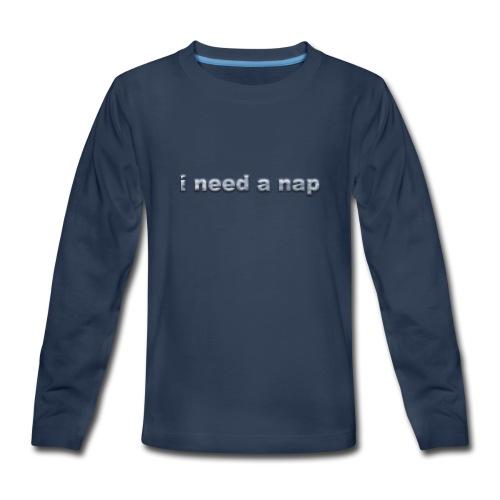i need a nap - Kids' Premium Long Sleeve T-Shirt