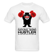 Natural born hustler t shirt