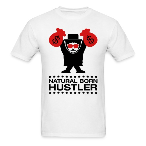 Natural Born Hustler - Men's T-Shirt