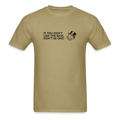 If you don't like the rich, don't be one - shirt - Men's T-Shirt