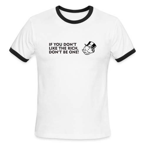 If you don't like the rich, don't be one - shirt - Men's Ringer T-Shirt