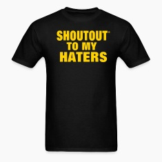 SHOUT OUT TO MY HATERS T-Shirts