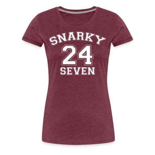 Snarky 24 Seven 24/7 - Women's Premium T-Shirt