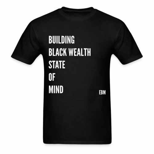 African American Men's Building Black Wealth State of Mind Slogan Quotes T-shirt Clothing by Stephanie Lahart - Men's T-Shirt