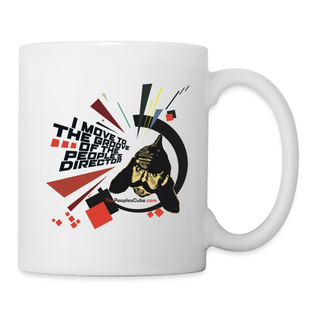 I move to the groove of the People's Director - coffee mug