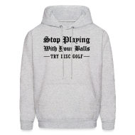 Hoodies ~ Men's Hoodie ~ Men's Stop Playing with Your Balls - Try Disc Golf T