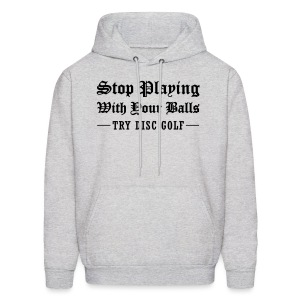 Men's Stop Playing with Your Balls - Try Disc Golf T-shirt - Men's Hoodie
