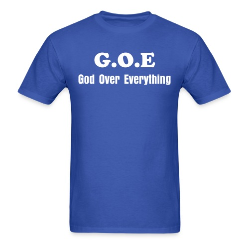 Living The G.O.E. Life (God over Everything) - Men's T-Shirt
