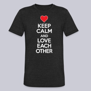 Keep Calm And Love Each Other - Unisex Tri-Blend T-Shirt by American Apparel