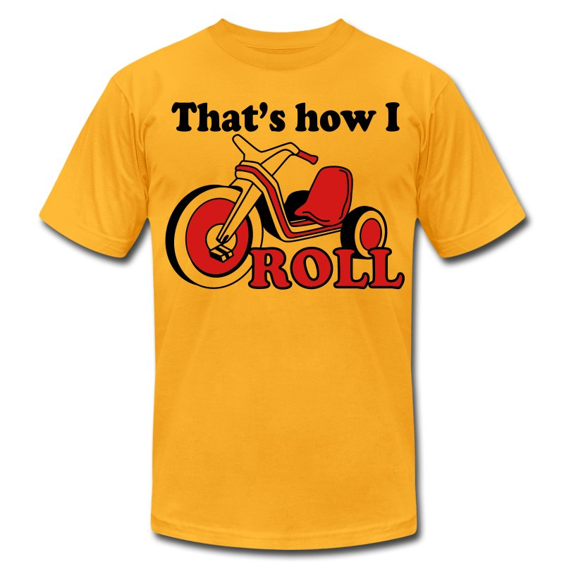 That's How I Roll - Men's T-Shirt by American Apparel