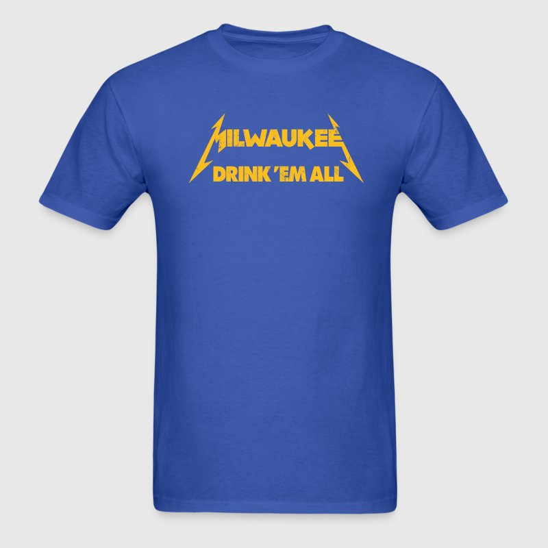 MILWAUKEE DRINK EM ALL T-Shirts - Men's T-Shirt