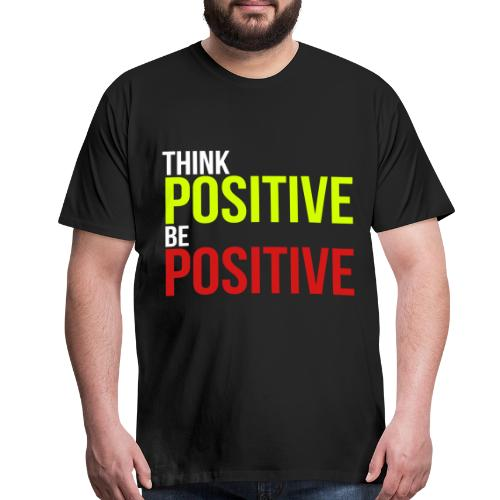 Think Positive Be Positive - Men's Premium T-Shirt