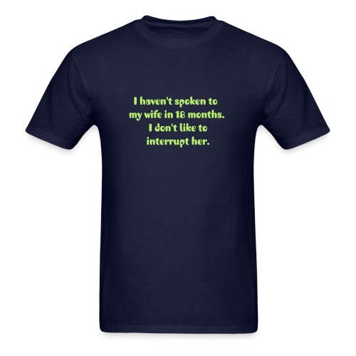 I Haven't Spoken To My Wife - Men's T-Shirt