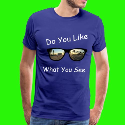 Do You Like What You See - Men's Premium T-Shirt