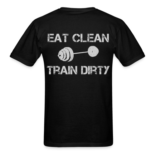 Eat Clean Train Dirty Weights - Men's T-Shirt