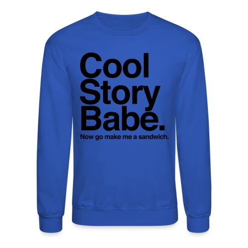Cool story babe. - Crewneck Sweatshirt